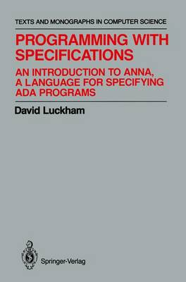 Programming with Specifications: An Introduction to ANNA, A Language for Specifying Ada Programs - Monographs in Computer Science (Paperback)