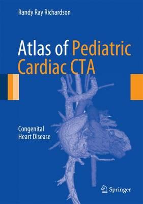 Atlas of Pediatric Cardiac CTA: Congenital Heart Disease (Hardback)