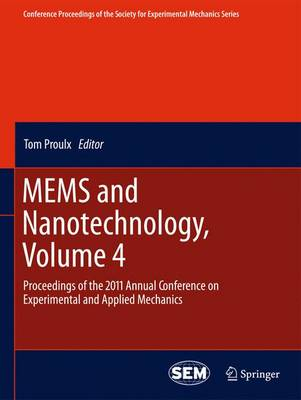 MEMS and Nanotechnology, Volume 4: Proceedings of the 2011 Annual Conference on Experimental and Applied Mechanics - Conference Proceedings of the Society for Experimental Mechanics Series (Hardback)