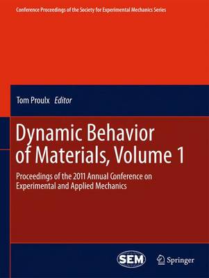 Dynamic Behavior of Materials, Volume 1: Proceedings of the 2011 Annual Conference on Experimental and Applied Mechanics - Conference Proceedings of the Society for Experimental Mechanics Series (Hardback)