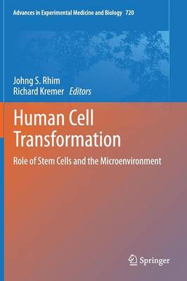 Human Cell Transformation: Role of Stem Cells and the Microenvironment - Advances in Experimental Medicine and Biology 720 (Hardback)