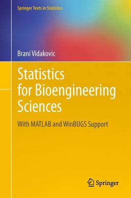 Statistics for Bioengineering Sciences: With MATLAB and WinBUGS Support - Springer Texts in Statistics (Hardback)