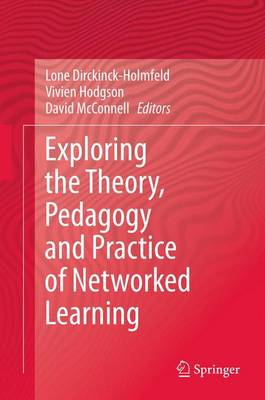 Exploring the Theory, Pedagogy and Practice of Networked Learning (Hardback)