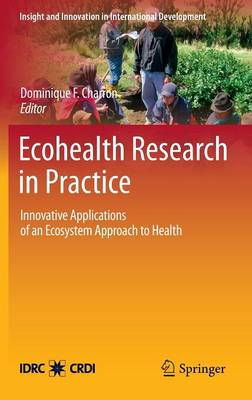 Ecohealth Research in Practice: Innovative Applications of an Ecosystem Approach to Health - Insight and Innovation in International Development 1 (Hardback)