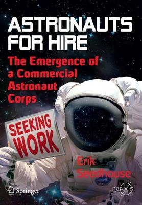 Astronauts For Hire: The Emergence of a Commercial Astronaut Corps - Space Exploration (Paperback)