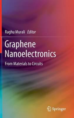 Graphene Nanoelectronics: From Materials to Circuits (Hardback)