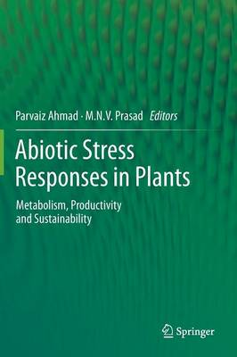 Abiotic Stress Responses in Plants: Metabolism, Productivity and Sustainability (Hardback)