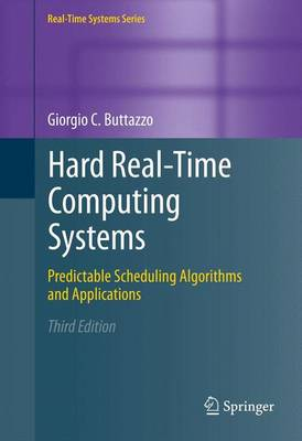 Hard Real-Time Computing Systems: Predictable Scheduling Algorithms and Applications - Real-Time Systems Series 24 (Hardback)