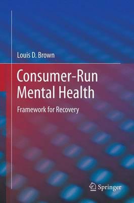 Consumer-Run Mental Health: Framework for Recovery (Hardback)