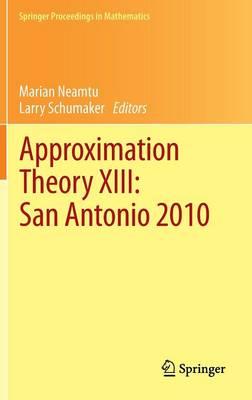 Approximation Theory XIII: San Antonio 2010 - Springer Proceedings in Mathematics 13 (Hardback)