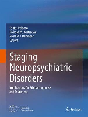 Staging Neuropsychiatric Disorders: Implications for Etiopathogenesis and Treatment (Hardback)