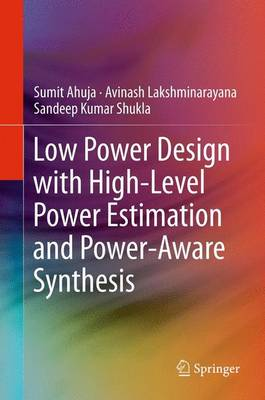 Low Power Design with High-Level Power Estimation and Power-Aware Synthesis (Hardback)