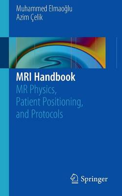 MRI Handbook: MR Physics, Patient Positioning, and Protocols (Paperback)