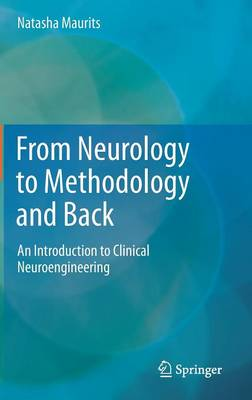 From Neurology to Methodology and Back: An Introduction to Clinical Neuroengineering (Hardback)
