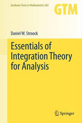 Essentials of Integration Theory for Analysis - Graduate Texts in Mathematics 262 (Hardback)