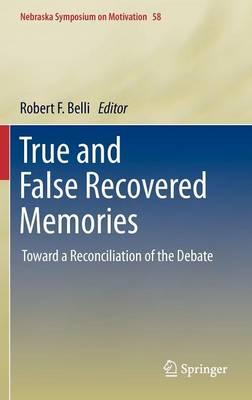 True and False Recovered Memories: Toward a Reconciliation of the Debate - Nebraska Symposium on Motivation 58 (Hardback)