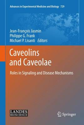 Caveolins and Caveolae: Roles in Signaling and Disease Mechanisms - Advances in Experimental Medicine and Biology 729 (Hardback)