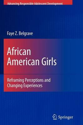 African American Girls: Reframing Perceptions and Changing Experiences - Advancing Responsible Adolescent Development (Paperback)