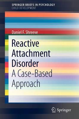 Reactive Attachment Disorder: A Case-Based Approach - SpringerBriefs in Child Development (Paperback)