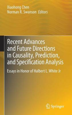 Recent Advances and Future Directions in Causality, Prediction, and Specification Analysis: Essays in Honor of Halbert L. White Jr (Hardback)