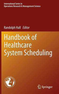 Handbook of Healthcare System Scheduling - International Series in Operations Research & Management Science 168 (Hardback)