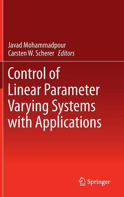Control of Linear Parameter Varying Systems with Applications (Hardback)