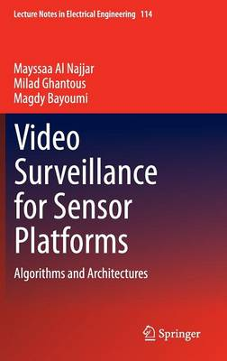 Video Surveillance for Sensor Platforms: Algorithms and Architectures - Lecture Notes in Electrical Engineering 114 (Hardback)