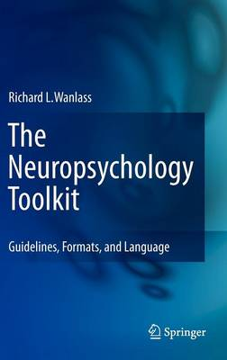 The Neuropsychology Toolkit: Guidelines, Formats, and Language (Hardback)