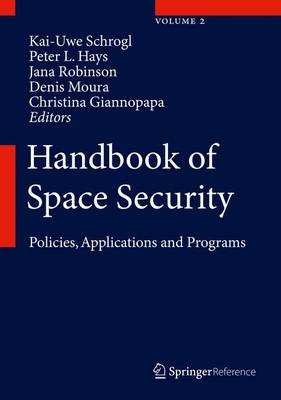 Handbook of Space Security: Policies, Applications and Programs - Handbook of Space Security (Hardback)