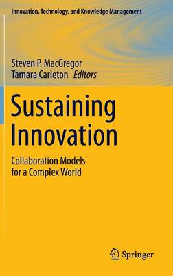 Sustaining Innovation: Collaboration Models for a Complex World - Innovation, Technology, and Knowledge Management (Hardback)