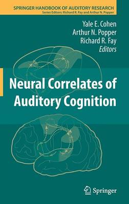 Neural Correlates of Auditory Cognition - Springer Handbook of Auditory Research 45 (Hardback)