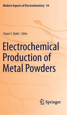 Electrochemical Production of Metal Powders - Modern Aspects of Electrochemistry 54 (Hardback)