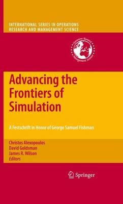 Advancing the Frontiers of Simulation: A Festschrift in Honor of George Samuel Fishman - International Series in Operations Research & Management Science 133 (Paperback)