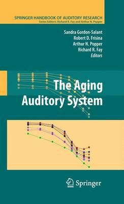 The Aging Auditory System - Springer Handbook of Auditory Research 34 (Paperback)