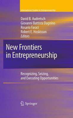 New Frontiers in Entrepreneurship: Recognizing, Seizing, and Executing Opportunities - International Studies in Entrepreneurship 26 (Paperback)