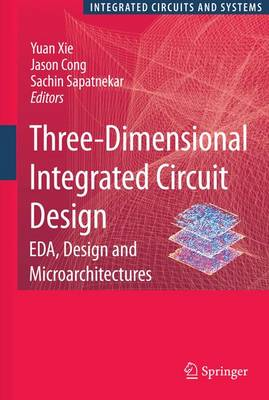 Three-Dimensional Integrated Circuit Design: EDA, Design and Microarchitectures - Integrated Circuits and Systems (Paperback)