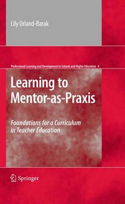 Learning to Mentor-as-Praxis: Foundations for a Curriculum in Teacher Education - Professional Learning and Development in Schools and Higher Education 4 (Paperback)