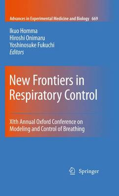 New Frontiers in Respiratory Control: XIth Annual Oxford Conference on Modeling and Control of Breathing - Advances in Experimental Medicine and Biology 669 (Paperback)