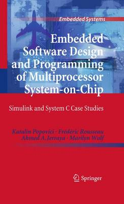 Embedded Software Design and Programming of Multiprocessor System-on-Chip: Simulink and System C Case Studies - Embedded Systems (Paperback)