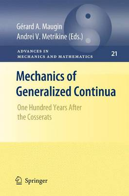 Mechanics of Generalized Continua: One Hundred Years After the Cosserats - Advances in Mechanics and Mathematics 21 (Paperback)