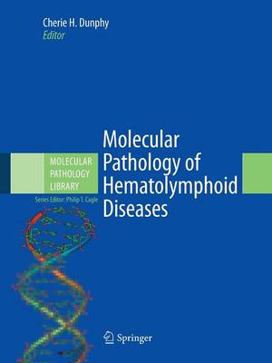 Molecular Pathology of Hematolymphoid Diseases - Molecular Pathology Library 4 (Paperback)