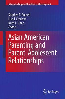 Asian American Parenting and Parent-Adolescent Relationships - Advancing Responsible Adolescent Development (Paperback)