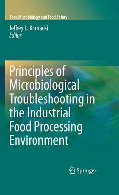 Principles of Microbiological Troubleshooting in the Industrial Food Processing Environment - Food Microbiology and Food Safety (Paperback)