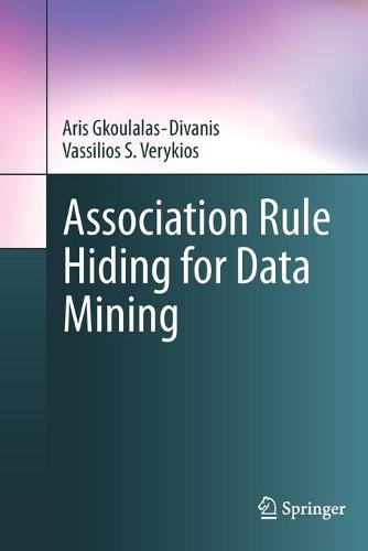 Association Rule Hiding for Data Mining - Advances in Database Systems 41 (Paperback)