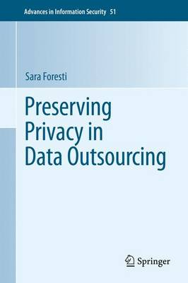 Preserving Privacy in Data Outsourcing - Advances in Information Security 51 (Paperback)