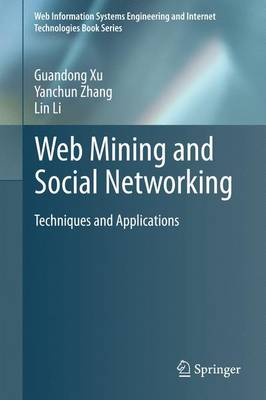Web Mining and Social Networking: Techniques and Applications - Web Information Systems Engineering and Internet Technologies Book Series 6 (Paperback)