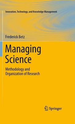 Managing Science: Methodology and Organization of Research - Innovation, Technology, and Knowledge Management (Paperback)