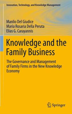 Knowledge and the Family Business: The Governance and Management of Family Firms in the New Knowledge Economy - Innovation, Technology, and Knowledge Management (Paperback)