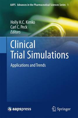 Clinical Trial Simulations: Applications and Trends - AAPS Advances in the Pharmaceutical Sciences Series 1 (Paperback)