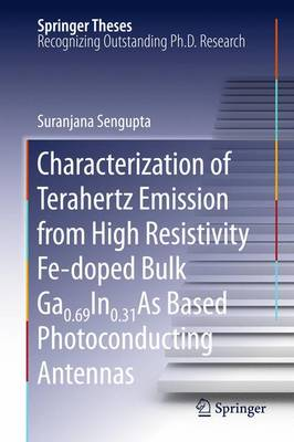 Characterization of Terahertz Emission from High Resistivity Fe-doped Bulk Ga0.69In0.31As Based Photoconducting Antennas - Springer Theses (Paperback)
